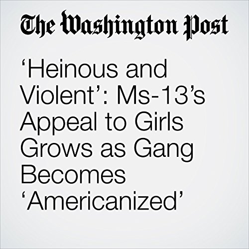 'Heinous and Violent': Ms-13's Appeal to Girls Grows as Gang Becomes 'Americanized' audiobook cover art