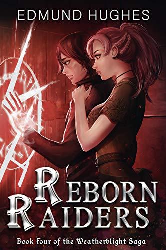 Reborn Raiders (The Weatherblight Saga Book 4)