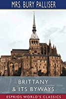 Brittany and Its Byways (Esprios Classics)