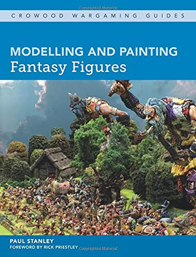Modelling and Painting Fantasy Figures (Crowood Wargaming Guides)