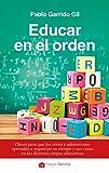Educar en el orden. Claves para que los niños y adolescentes aprendan a organizar su tiempo y sus cosas en las distintas etapas educativas (Hacer Familia)