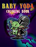 Baby Yoda Coloring Book: Special Coloring Book For All Baby Yoda Fans. A Lot Of Flawless Baby Yoda Images For Relax And Stress Relief. A Great Way To Develop Creativity And Imagination
