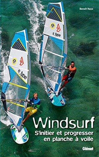 Windsurf: S'initier et progresser en planche à voile