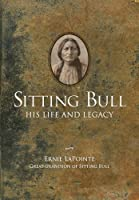 Sitting Bull: His Life and Legacy