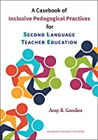 A Casebook of Inclusive Pedagogical Practices for Second Language Teacher Education