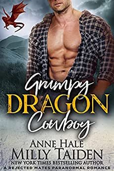 Grumpy Dragon Cowboy: A Rejected Mates Paranormal Romance (Grumpy Dragons Book 2) by [Milly Taiden, Anne Hale]