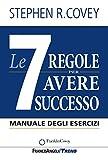 Le 7 regole per avere successo. Manuale degli esercizi