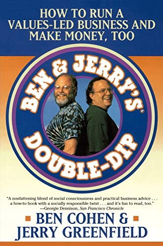 Ben Jerry's Double Dip: How to Run a Values Led Business and Make Money Too