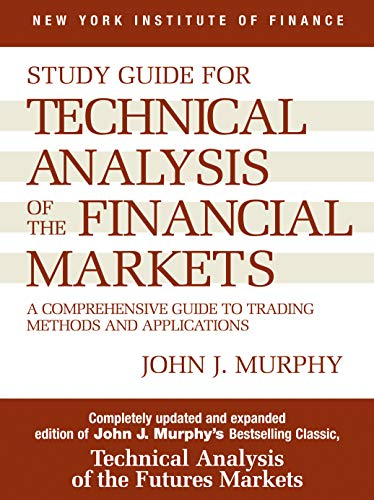 Study Guide to Technical Analysis of the Financial Markets: A Comprehensive Guide to Trading Methods and Applications (New York Institute of Finance S)