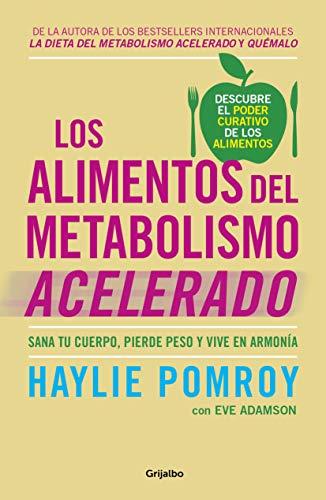 Los alimentos del metabolismo acelerado: Sana tu cuerpo, pierde peso y vive en armonía (Divulgación)