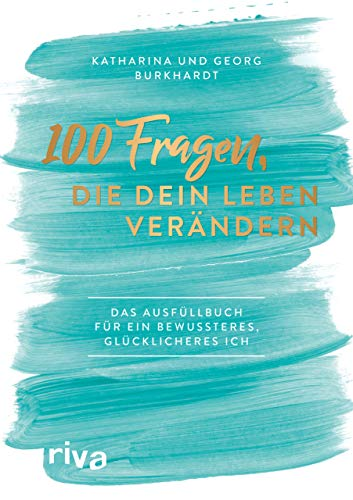 100 Fragen, die dein Leben verändern: Das Ausfüllbuch für ein bewussteres, glücklicheres Ich
