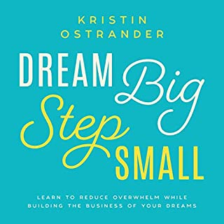 Dream Big, Step Small: Learn to Reduce Overwhelm While Building the Business of Your Dreams                   By:                                                                                                                                 Kristin Ostrander                               Narrated by:                                                                                                                                 Kristin Ostrander                      Length: 4 hrs and 7 mins     Not rated yet     Overall 0.0