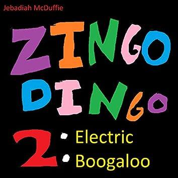 Zingo Dingo 2: Electric Boogaloo