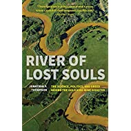 River of Lost Souls: The Science, Politics, and Greed Behind the Gold King Mine Disaster