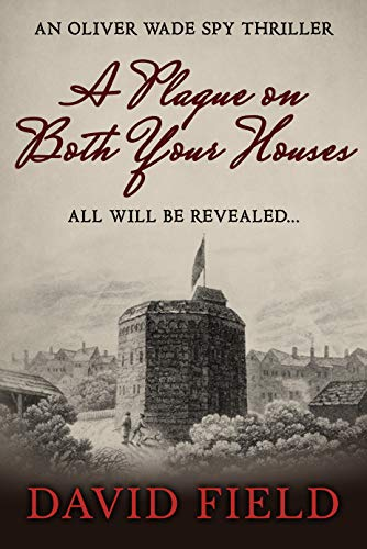 A Plague on Both Your Houses (Oliver Wade Spy Thriller Series Book 3) (English Edition) eBook: Field, David: Amazon.es: Tienda Kindle
