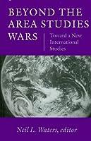 Beyond the Area Studies Wars: Toward a New International Studies (Middlebury Bicentennial Series in International Studies)