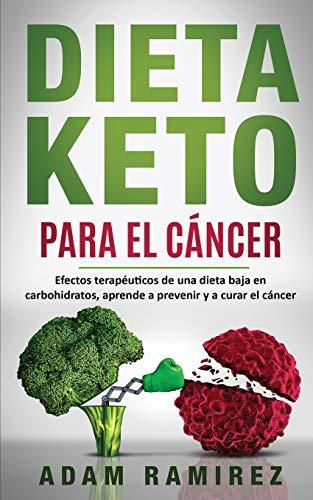 Dieta Keto para el Cáncer: Efectos terapéuticos de una dieta baja en carbohidratos, aprende a prev