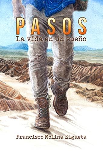 Pasos: La Vida En Un Sueño: Una historia mirada y vivida con el corazón y los ángeles (Spanish Ed