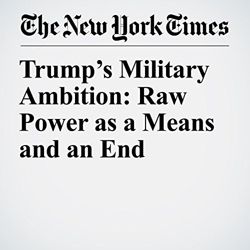 Trump's Military Ambition: Raw Power as a Means and an End audiobook cover art