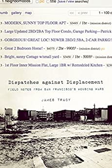 Dispatches Against Displacement: Field Notes from San Francisco's Housing Wars by [James Tracy]