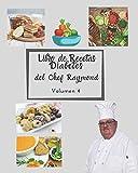 Libro de Recetas Diabetes del Chef Raymond volumen 4: mas de 150 recetas fáciles y practicas