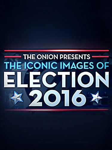 The Onion Presents: The Iconic Images Of Election 2016