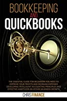 Bookkeeping and Quickbooks: The Essential Guide for Beginners You Need to improve your profits and decrease expenses developing intelligent accounting principles and effective habits for an atomic business growth.