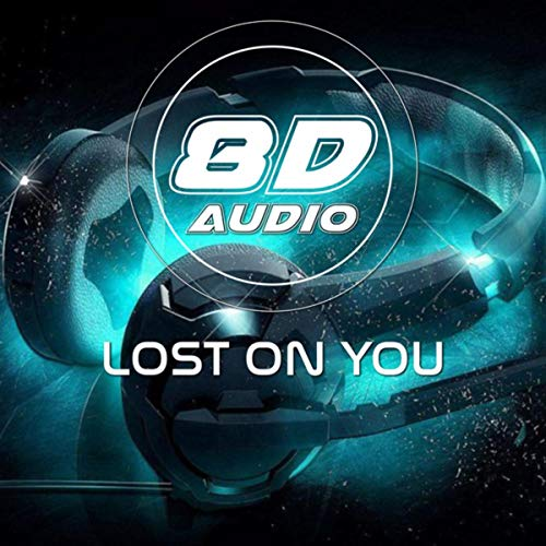 Lost On You (8D Audio)