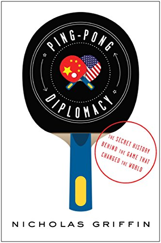 Ping-Pong Diplomacy: The Secret History Behind the Game That Changed the World (English Edition)
