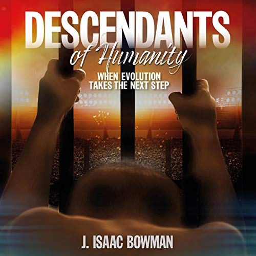 Descendants of Humanity Audiobook By J. Issac Bowman cover art
