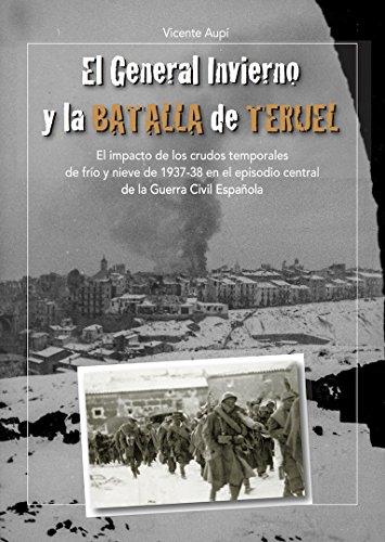 El General Invierno en la Batalla de Teruel: El impacto de los crudos temporales de frío y nieve de 1937-38 en el episodio central de la Guerra Civil Española