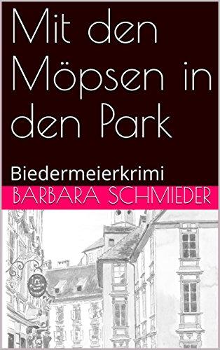 Mit den Möpsen in den Park: Biedermeierkrimi