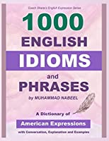 1000 English Idioms and Phrases: American Idioms Dictionary With Conversation, Explanation and Examples (Coach Shane's English Expression)