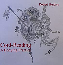 Cord-Reading, A Bodying Practice by [Robert Hughes]