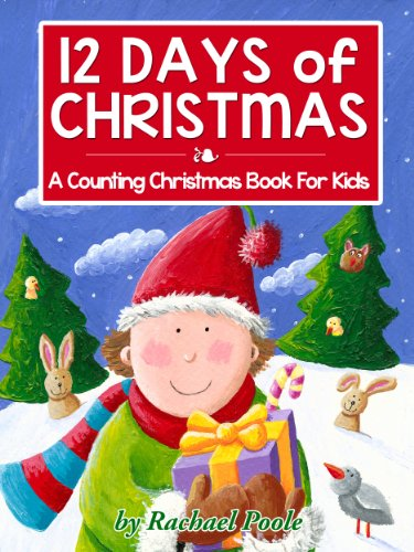 12 days of christmas a counting christmas book for kids kindle edition by poole rachael children kindle ebooks amazon com 12 days of christmas a counting christmas book for kids