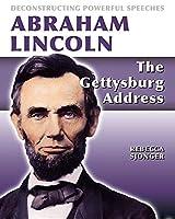Abraham Lincoln: The Gettysburg Address (Deconstructing Powerful Speeches)