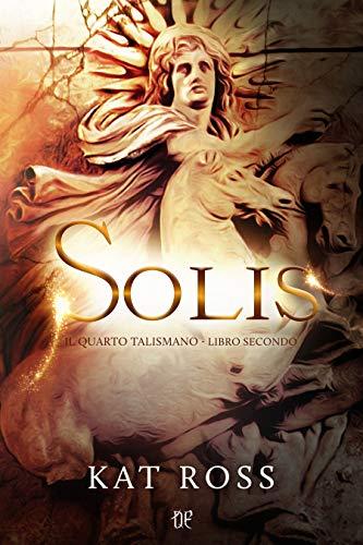 Solis (Il Quarto Talismano - Libro Secondo)