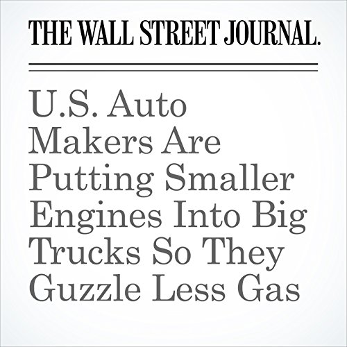 U.S. Auto Makers Are Putting Smaller Engines Into Big Trucks So They Guzzle Less Gas copertina