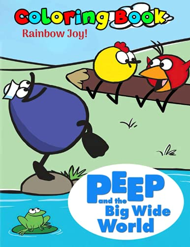 Rainbow Joy! - Peep and the Big Wide World Coloring Book: Creative Illustration Pages For Toddlers, Kindergarten, Preschool Kids To Unleash Artistic Abilities And Relax
