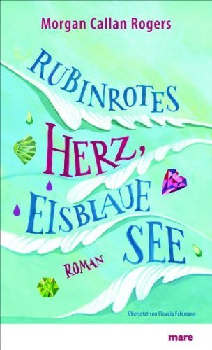 Rubinrotes Herz, eisblaue See by Morgan Callan Rogers(2010-08-01)