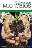 Cultivar con microbios: La guía del cultivador orgánico de la red de nutrientes del suelo (general)