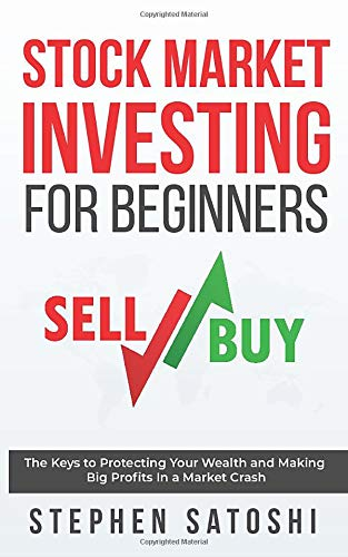 Stock Market Investing for Beginners: The Keys to Protecting Your Wealth and Making Big Profits In a Market Crash