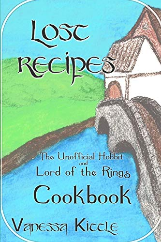 Lost Recipes ~ The Unofficial Hobbit and Lord of the Rings Cookbook