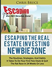 Escaping the Real Estate Investing Newbie Zone: The Routines, Strategies, & Habits It Takes To Do Your First Few Deals and Quit the Rate Race In 24 Weeks Or Less