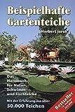 Beispielhafte Gartenteiche: Das Handbuch fuer Natur-, Schwimm- und Fischteiche: Handbuch für Planung, Bau und Pflege von Teichen und Wasserspielen