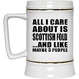 All I Care About Is Scottish Fold - Beer Stein Jarra de Cerveza, de Cerámica - Regalo para Cumpleaños, Aniversario, Día de Navidad o Día de Acción de Gracias