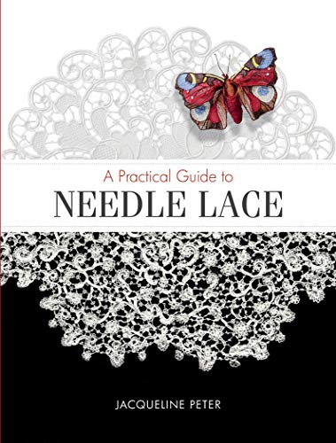 Compare Textbook Prices for A Practical Guide to Needle Lace 1 Edition ISBN 9780764358692 by Peter, Jacqueline