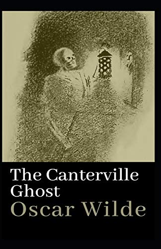 The Canterville Ghost: Oscar Wilde (Short Stories, Ghost, Classics, Literature) [Annotated]