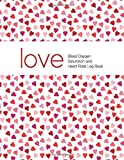 Love Blood Oxygen Saturation And Heart Rate Log Book: SpO2 Pulse Rate Heart Notebook, 8.5x11 200 Pages, Large Journal, Record Personal Pulse Oximeter Fingertip Blood Oxygen Saturation Readings