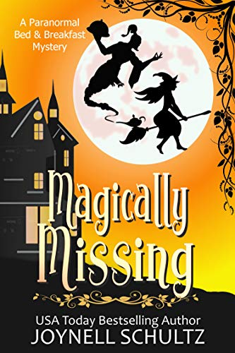 Magically Missing: A Witch Cozy Mystery (Paranormal Bed & Breakfast Mysteries Book 3) by [Joynell Schultz]